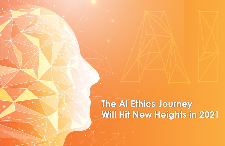 The AI Ethics Journey Will Hit New Heights in 2021